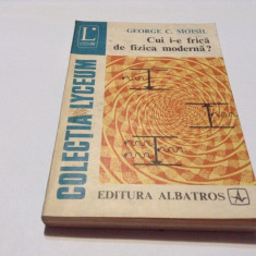 Cui I-e Frica De Fizica Moderna? - George C. Moisil RF14/0