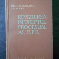 GH. I. CHIVULESCU, I. V. SOCEC - REVIZUIREA IN DREPTUL PROCESUAL AL R.P.R