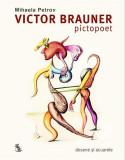 Victor Brauner, pictopoet. Marturii si proiecte consemnate in scris 1924-1948. Desene si acuarele | Mihaela Petrov