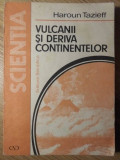VULCANII SI DERIVA CONTINENTELOR - H. TAZIEFF