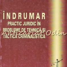 Indrumar Practic Juridic In Probleme De Tehnica Si Tactica Criminalistica