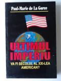 ULTIMUL IMPERIU - PAUL-MARIE DE LA GORCE  (expediere si 6 lei/gratuit) (4+1)