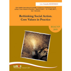 Rethinking social action. Core values in practice. RSACVP 2019 - Camelia IGNATESCU (editor)
