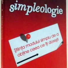 SIMPLEOLOGIE, STIINTA MODULUI SIMPLU DE A OBTINE CEEA CE ITI DORESTI de MARK JOYNER , 2007