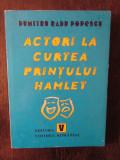 ACTORI LA CURTEA PRINTULUI HAMLET-DUMITRU RADU POPESCU