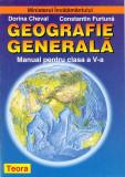 Geografie generala. Manual pentru clasa a V-a | Dorina Cheval, Constantin Furtuna