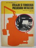 UTILAJUL SI TEHNOLOGIA PRELUCRARII METALELOR - MANUAL PENTRU LICEE INDUSTRIALE CLAS A X -A de GH. ZGURA , 1977