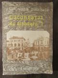 BUCURESTII DE ALTADATA- CONSTANTIN BACALBASA- VOL I