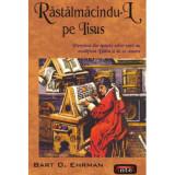 RASTALMACINDU-L PE IISUS – BART D.EHRMAN, Alta editura, 2007
