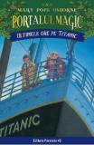 Portalul magic 17. Ultimele ore pe Titanic - Mary Pope Osborne