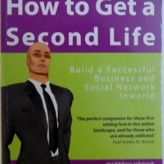 HOW TO GET A SECOND LIFE, BUILD A SUCCESSFUL BUSINESS AND SOCIAL NETWORK INWORLD , 2007