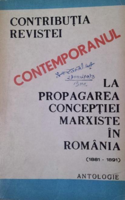 """CONTRIBUTIA REVISTEI """" CONTEMPORANUL """" LA PROPAGAREA CONCEPTIEI MARXISTE IN ROMANIA ( 1881 - 1891 ) - GAVRIL N . HORJA"""