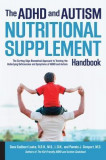 The ADHD and Autism Nutritional Supplement Handbook: The Cutting-Edge Biomedical Approach to Treating the Underlying Deficiencies and Symptoms of ADHD