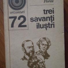 Trei Savanti Ilustri - I. C. Florea ,306397