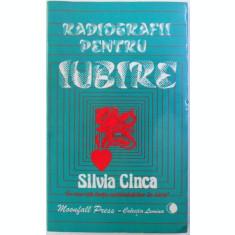 RADIOGRAFII PENTRU IUBIRE de SILVIA CINCA , 1992