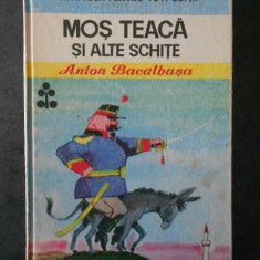 ANTON BACALBASA - MOS TEACA SI ALTE SCHITE