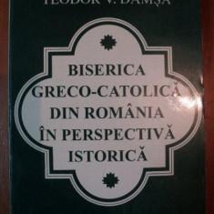 BISERICA GRECO - CATOLICA DIN ROMANIA IN PERSPECTIVA ISTORICA DE TEODOR V. DAMSA