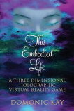 This Embodied Life: A Three-Dimensional Holographic Virtual Reality Game