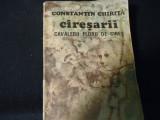 CIRESARII-CONSTANTIN CHIRITA-VOL1- CAVALERII FLORII DE CIRES-341 PG-