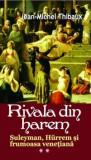 Cumpara ieftin Rivala din harem. Suleyman, Hurrem si frumoasa venetiana, Vol. 2/Jean-Michel Thibaux