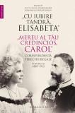 """""""Cu iubire tandră, Elisabeta"""". """"Mereu al tău credincios, Carol"""". Corespondența perechii regale, volumul II, 1889–1913"""
