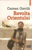 Cumpara ieftin Revolta Orientului - Carmen Gavrila, Polirom