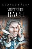 Misterul Bach - George Balan Editura Sens, 2021, brosata, Alta editura