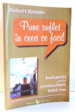PUNE SUFLET IN CEEA CE FACI! de ROBERT RABBIN , 2006
