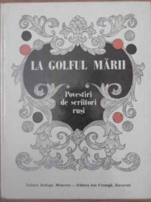 LA GOLFUL MARII. POVESTIRI DE SCRIITORI RUSI-COLECTIV foto