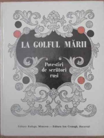 LA GOLFUL MARII. POVESTIRI DE SCRIITORI RUSI-COLECTIV