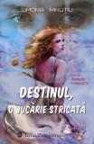 Destinul, o jucarie stricata - Simona Mihutiu
