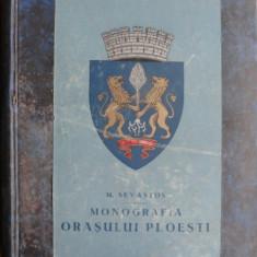 MONOGRAFIA ORASULUI PLOIESTI - M. SEVASTOS
