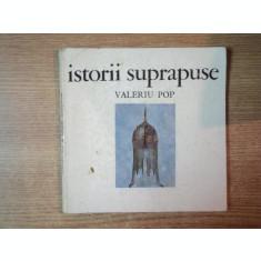 ISTORII SUPRAPUSE DE VALERIU POP , BUCURESTI 1971