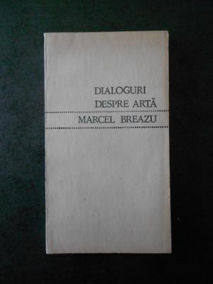 MARCEL BREAZU - DIALOGURI DESPRE ARTA foto