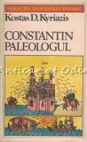 Cumpara ieftin Constantin Paleologul - Kostas D. Kyriazis