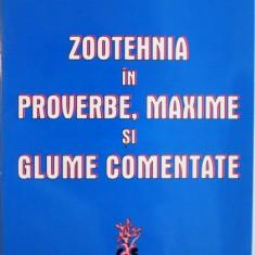 ZOOTEHNIA IN PROVERBE, MAXIME SI GLUME COMENTATE de ION DUMITRU DINU, 2002