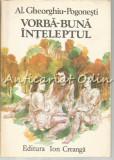 Cumpara ieftin Vorba-Buna Inteleptul - Al. Gheorghiu-Pogonesti - Ilustratii: Dumitru Verdes