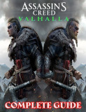 Assassin's Creed Valhalla: COMPLETE GUIDE: Everything You Need To Know About Assassin's Creed Valhalla Game; A Detailed Guide