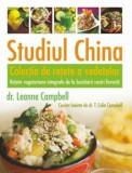 Studiul China - Colectia de retete a vedetelor. Retete vegetariene integrale de la bucatarii vostri favoriti/LeAnne Campbell, T. Colin Cambell