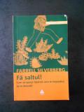 F. SILVERBERG - FA SALTUL! CUM SA SPARGI TIPARELE CARE TE IMPIEDICA SA TE ...