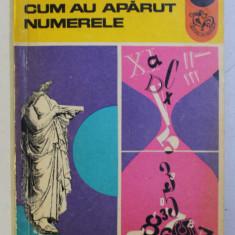 CUM AU APARUT NUMERELE de FLORICA T. CAMPAN , ILUSTRATII de PETRE VULCANESCU , 1972