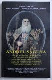 ANDREI SAGUNA - APOSTOL AL ROMANILOR ORTODOCSI DIN UNGARIA SI TRANSILVANIA de JUSTIN TAMBOZI ..GEORGE JUSTINIAN TAMBOZI , 2000