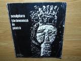SCULPTURA TARANEASCA IN PIATRA -GHEORGHE ALDEA ED.MERIDIANE ANUL 1969