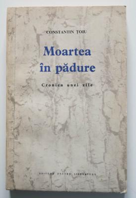 Constantin Țoiu - Moartea în pădure. Cronica unei zile (ed. princeps; debut) foto
