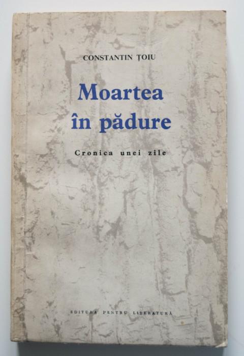 Constantin Țoiu - Moartea în pădure. Cronica unei zile (ed. princeps; debut)