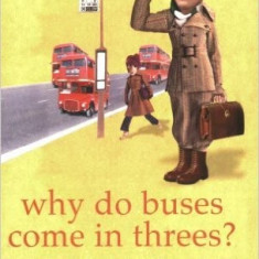 Why Do Buses Come in Threes? The Hidden Mathematics of Everyday Life - Rob Eastaway, Jeremy Windham