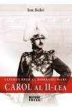 Ultimul rege al Romaniei mari: Carol al II-lea - Ion Bulei