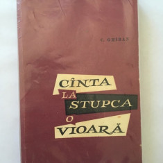 Canta La Stupca O Vioara - C. Ghiban, Editura: Militara, Bucuresti  An: 1967