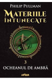 Materiile intunecate Vol.3: Ocheanul de ambra - Philip Pullman