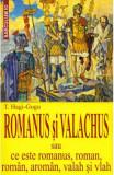 Romanus si valachus sau Ce este romanus, roman, roman, aroman, valah si vlah - T. Hagi-Gogu